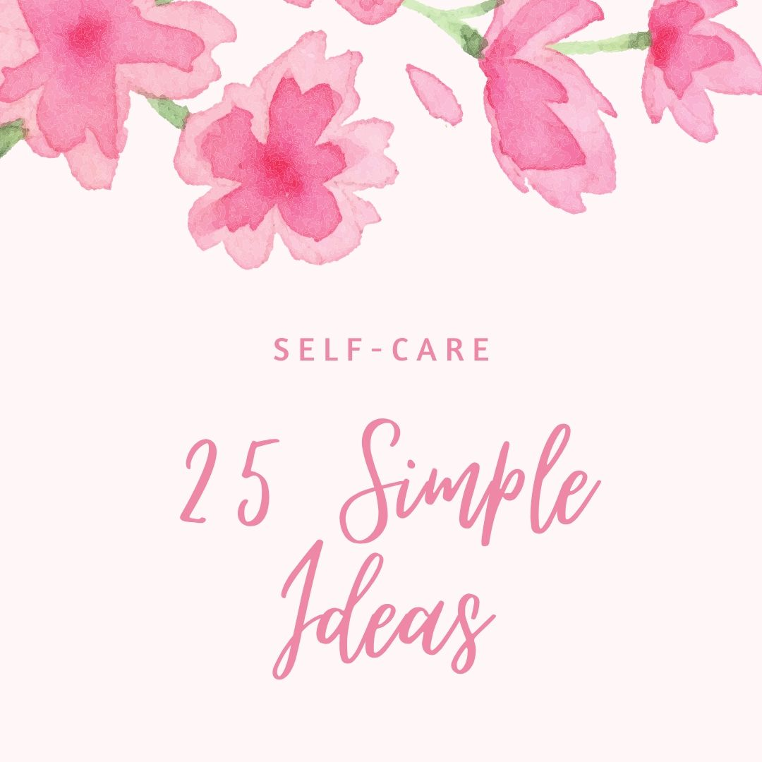 Light pink background with darker pink flowers saying 25 self care ideas